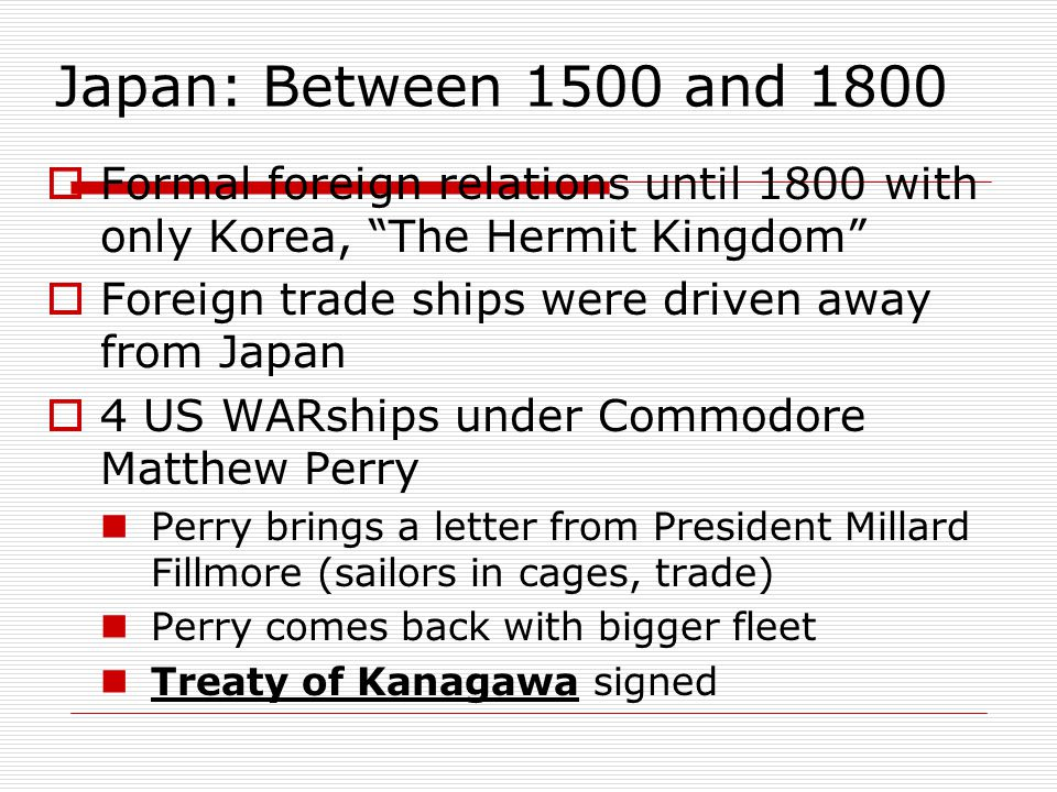 """Japan: Between 1500 and 1800  Formal foreign relations until 1800 with only Korea, """"The Hermit Kingdom""""  Foreign trade ships were driven away from J"""