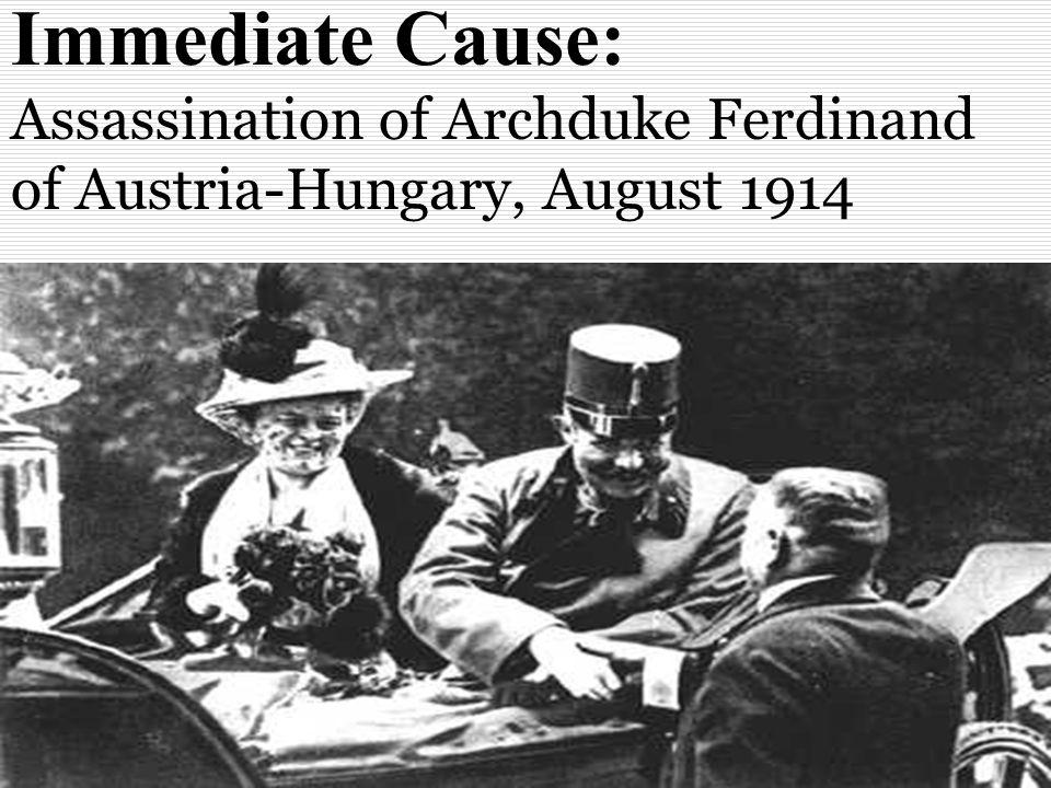 Immediate Cause: Assassination of Archduke Ferdinand of Austria-Hungary, August 1914