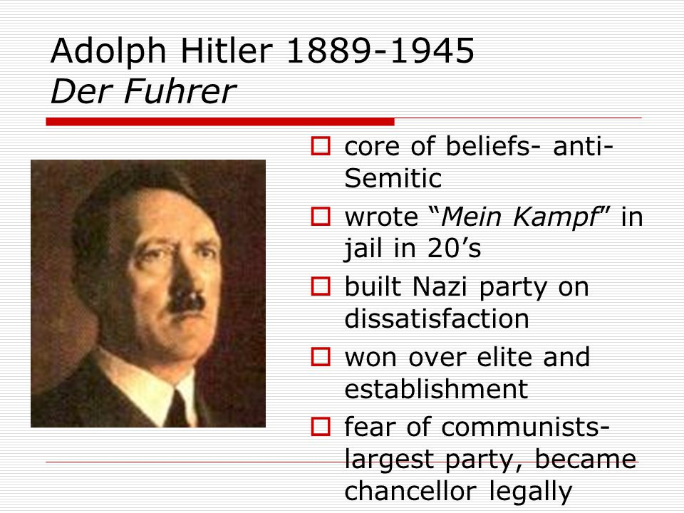 """Adolph Hitler 1889-1945 Der Fuhrer  core of beliefs- anti- Semitic  wrote """"Mein Kampf"""" in jail in 20's  built Nazi party on dissatisfaction  won o"""