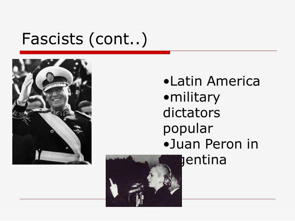 Fascists (cont..) Latin America military dictators popular Juan Peron in Argentina