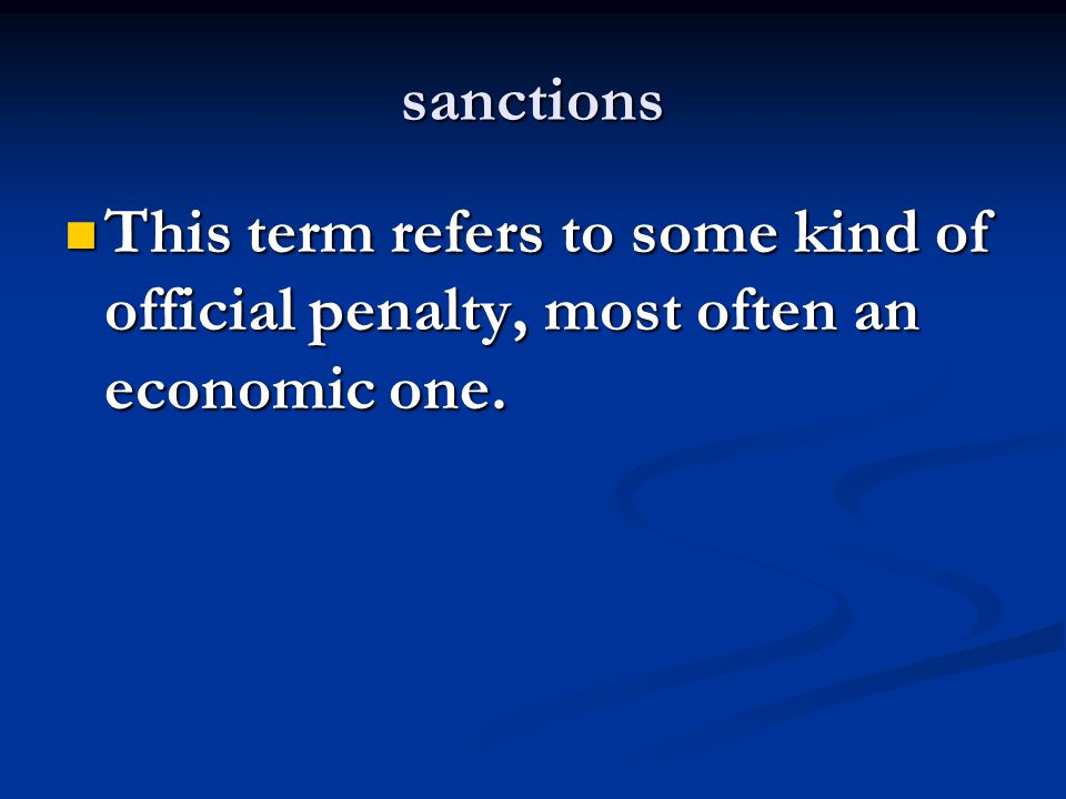 sanctions This term refers to some kind of official penalty, most often an economic one.