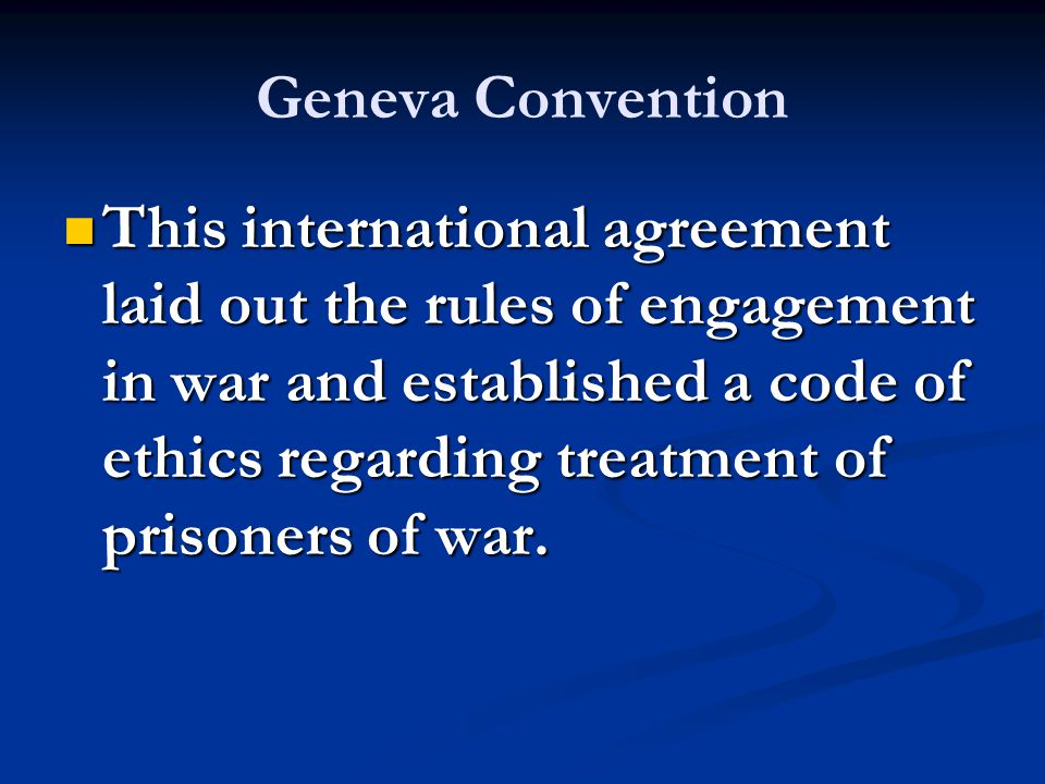This international agreement laid out the rules of engagement in war and established a code of ethics regarding treatment of prisoners of war. This in