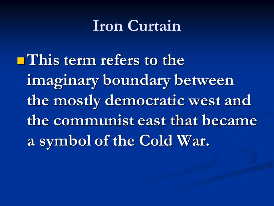 This term refers to the imaginary boundary between the mostly democratic west and the communist east that became a symbol of the Cold War.