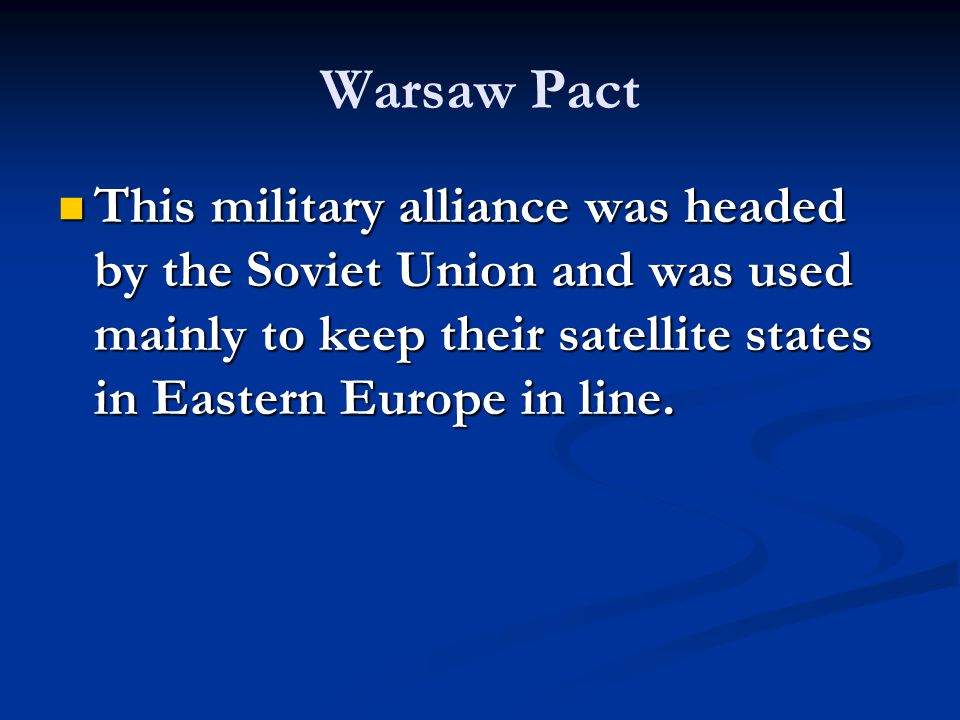 This military alliance was headed by the Soviet Union and was used mainly to keep their satellite states in Eastern Europe in line.