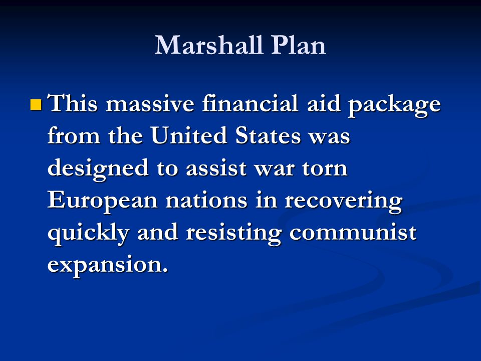 This massive financial aid package from the United States was designed to assist war torn European nations in recovering quickly and resisting communist expansion.