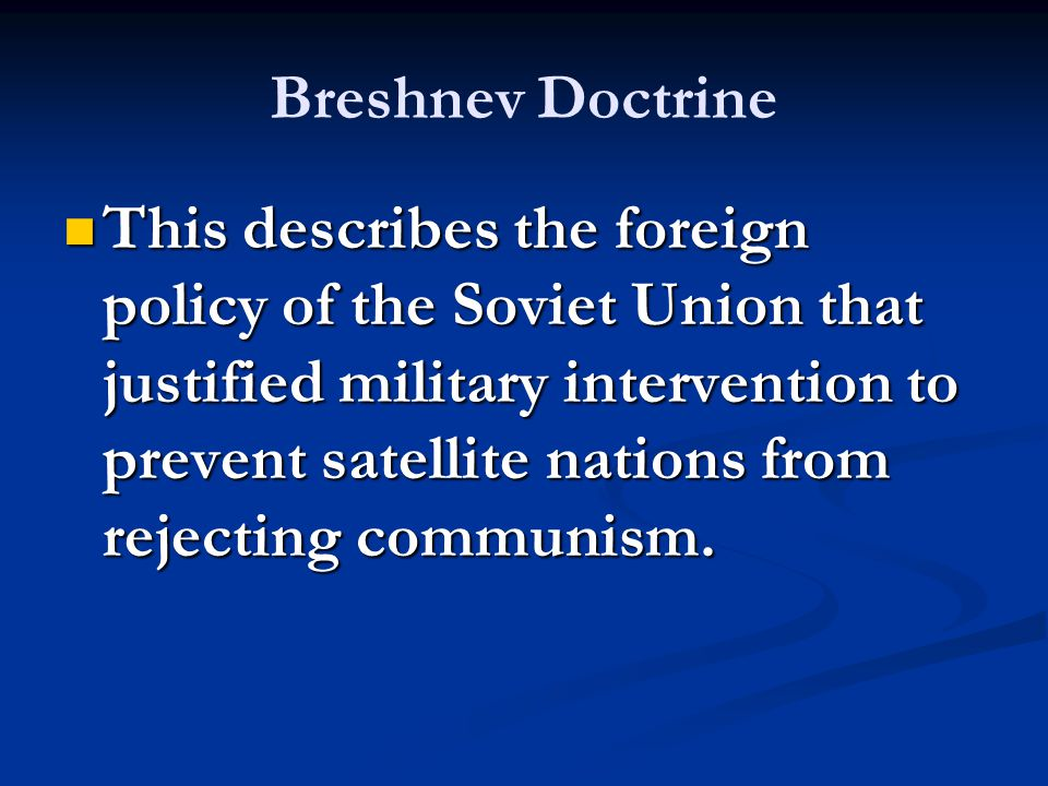 This describes the foreign policy of the Soviet Union that justified military intervention to prevent satellite nations from rejecting communism. This