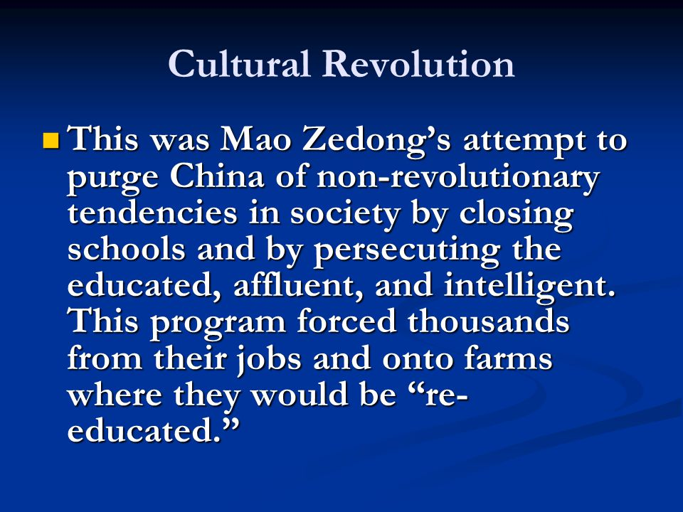 This was Mao Zedong's attempt to purge China of non-revolutionary tendencies in society by closing schools and by persecuting the educated, affluent, and intelligent.