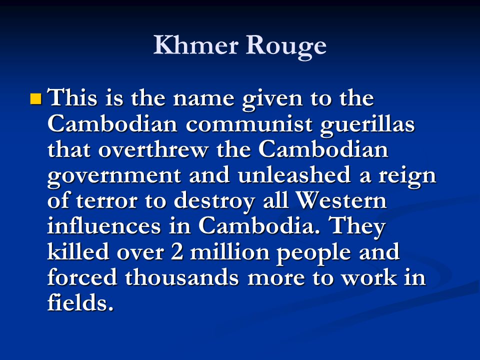 This is the name given to the Cambodian communist guerillas that overthrew the Cambodian government and unleashed a reign of terror to destroy all Western influences in Cambodia.