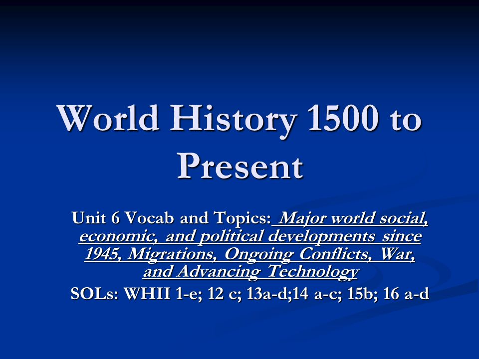 World History 1500 to Present Unit 6 Vocab and Topics: Major world social, economic, and political developments since 1945, Migrations, Ongoing Confli