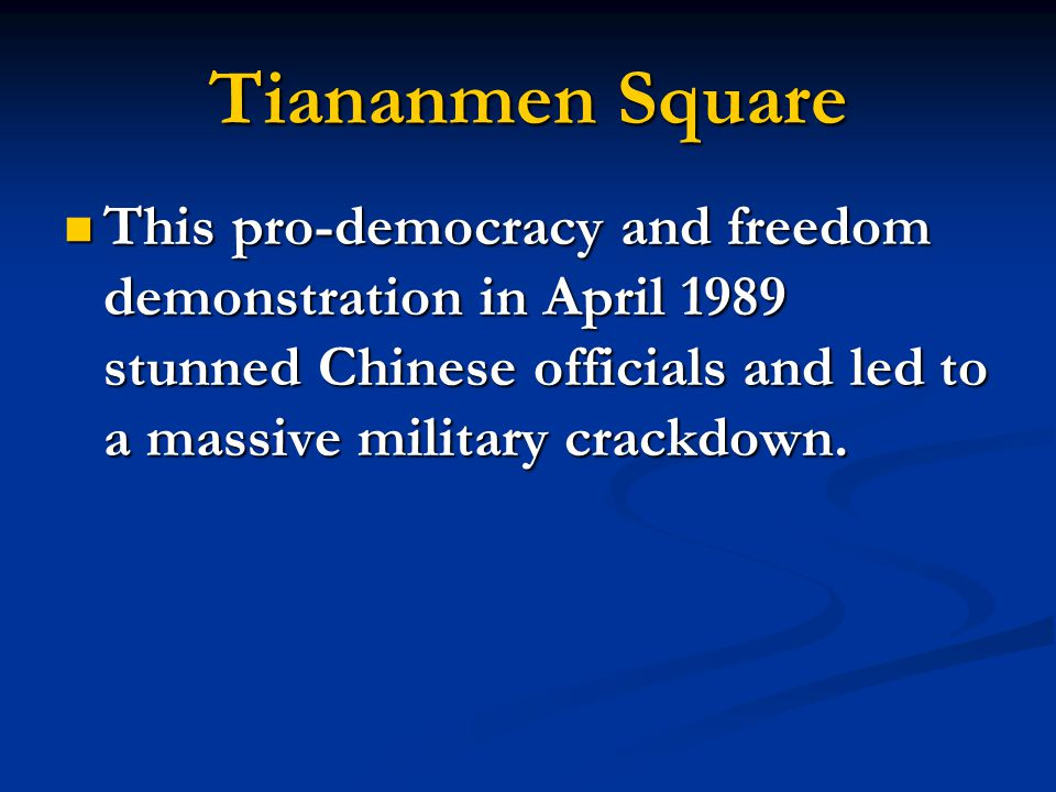 Tiananmen Square This pro-democracy and freedom demonstration in April 1989 stunned Chinese officials and led to a massive military crackdown. This pr