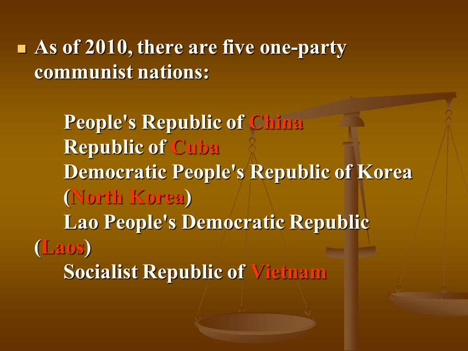 As of 2010, there are five one-party communist nations: People's Republic of China Republic of Cuba Democratic People's Republic of Korea (North Korea