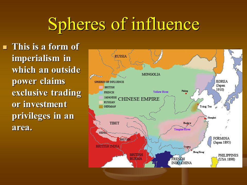 Spheres of influence This is a form of imperialism in which an outside power claims exclusive trading or investment privileges in an area. This is a f
