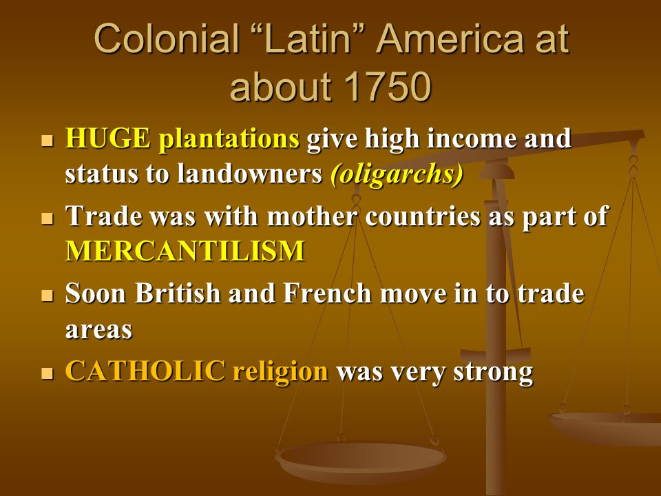 """Colonial """"Latin"""" America at about 1750 HUGE plantations give high income and status to landowners (oligarchs) HUGE plantations give high income and st"""
