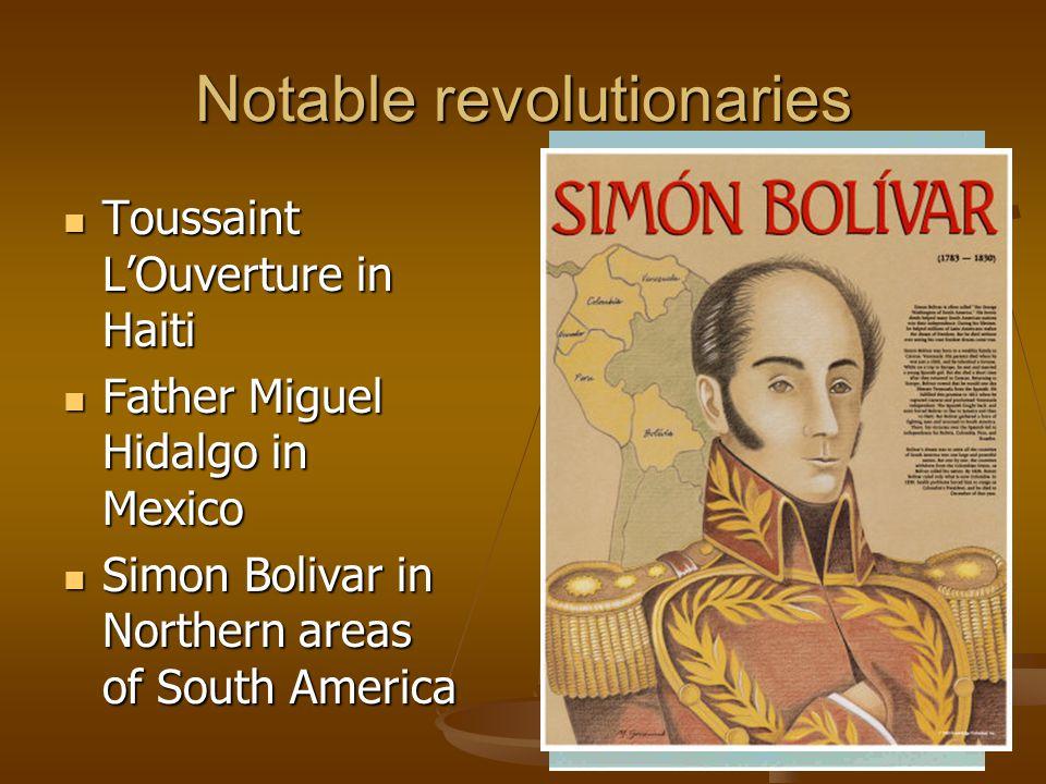 Notable revolutionaries Toussaint L'Ouverture in Haiti Toussaint L'Ouverture in Haiti Father Miguel Hidalgo in Mexico Father Miguel Hidalgo in Mexico