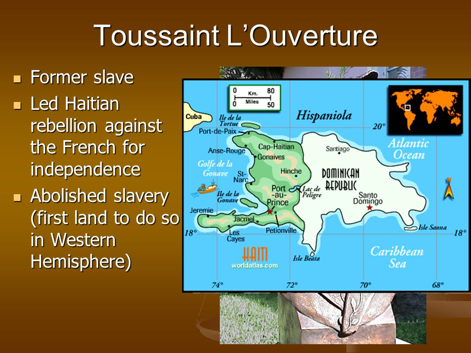 Toussaint L'Ouverture Former slave Former slave Led Haitian rebellion against the French for independence Led Haitian rebellion against the French for