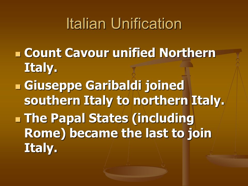 Italian Unification Count Cavour unified Northern Italy. Count Cavour unified Northern Italy. Giuseppe Garibaldi joined southern Italy to northern Ita