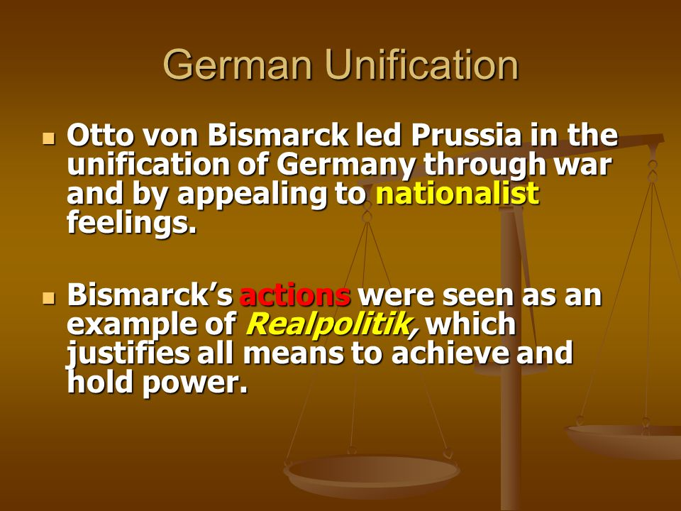 German Unification Otto von Bismarck led Prussia in the unification of Germany through war and by appealing to nationalist feelings. Otto von Bismarck