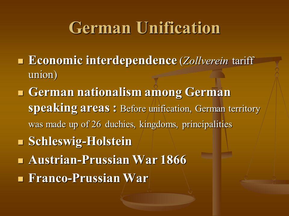 German Unification Economic interdependence (Zollverein tariff union) Economic interdependence (Zollverein tariff union) German nationalism among Germ