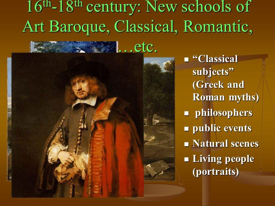 16 th -18 th century: New schools of Art Baroque, Classical, Romantic, …etc.