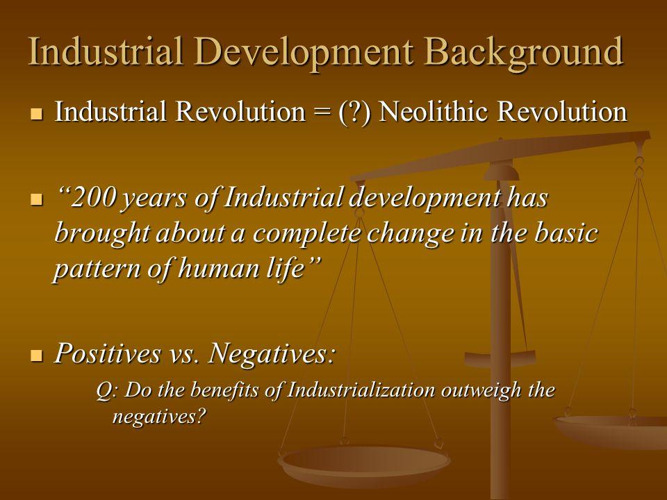 "Industrial Development Background Industrial Revolution = (?) Neolithic Revolution Industrial Revolution = (?) Neolithic Revolution ""200 years of Indu"