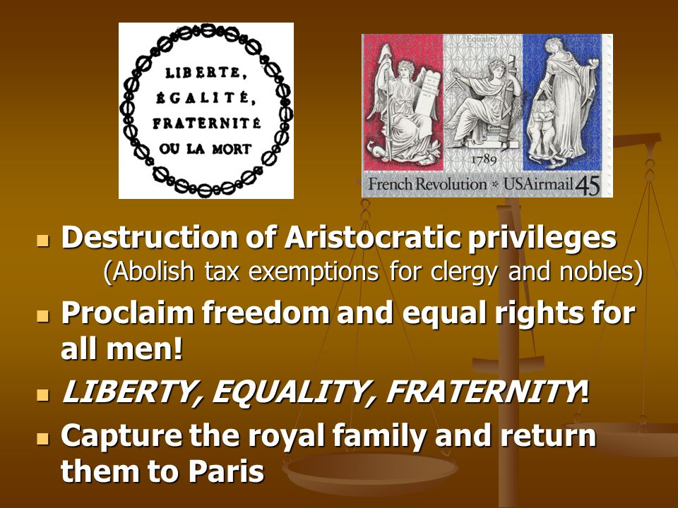 Destruction of Aristocratic privileges (Abolish tax exemptions for clergy and nobles) Destruction of Aristocratic privileges (Abolish tax exemptions for clergy and nobles) Proclaim freedom and equal rights for all men.