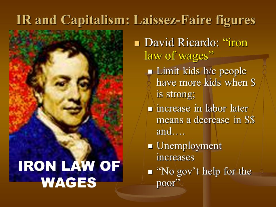 """IR and Capitalism: Laissez-Faire figures David Ricardo: """"iron law of wages"""" David Ricardo: """"iron law of wages"""" Limit kids b/c people have more kids wh"""