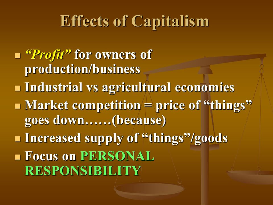 """Effects of Capitalism """"Profit"""" for owners of production/business """"Profit"""" for owners of production/business Industrial vs agricultural economies Indus"""