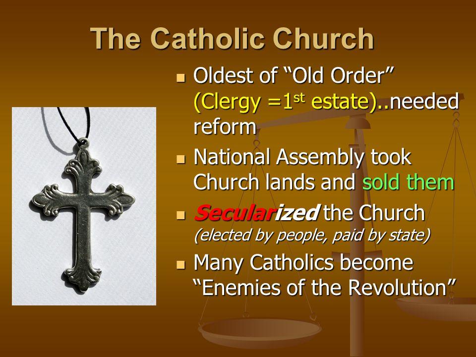 "The Catholic Church Oldest of ""Old Order"" (Clergy =1 st estate)..needed reform Oldest of ""Old Order"" (Clergy =1 st estate)..needed reform National Ass"