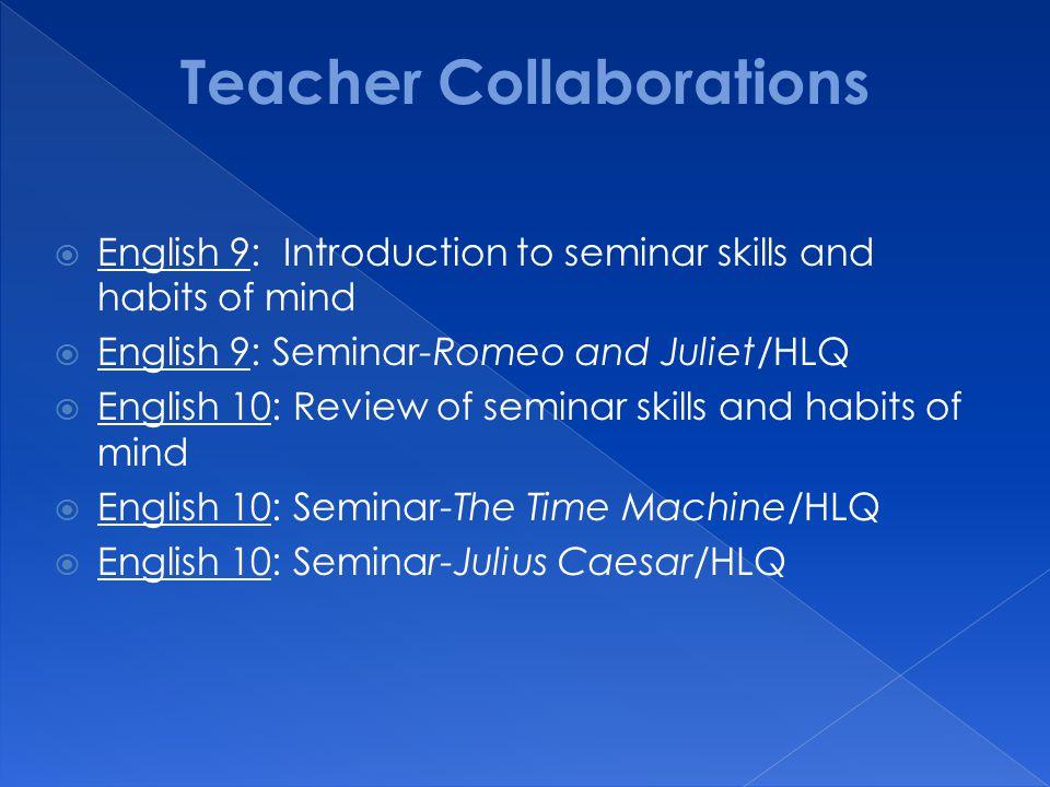  English 9: Introduction to seminar skills and habits of mind  English 9: Seminar-Romeo and Juliet/HLQ  English 10: Review of seminar skills and ha