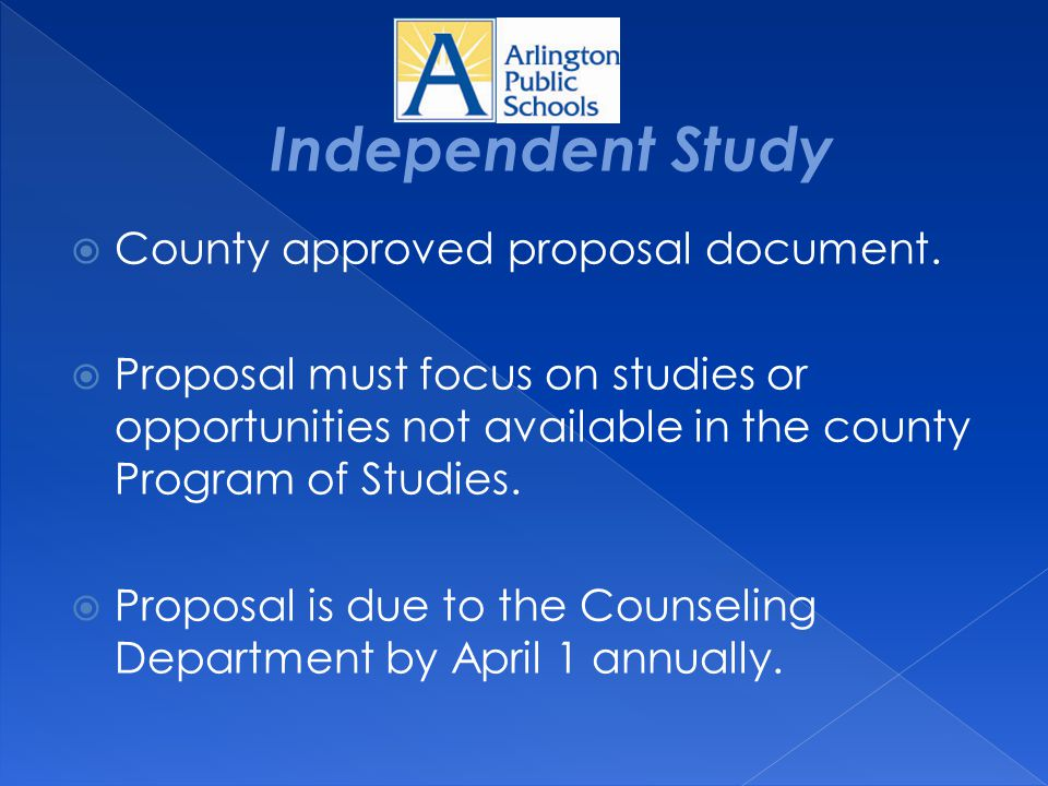  County approved proposal document.  Proposal must focus on studies or opportunities not available in the county Program of Studies.  Proposal is d