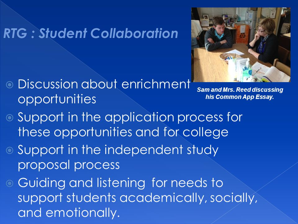 Discussion about enrichment opportunities  Support in the application process for these opportunities and for college  Support in the independent