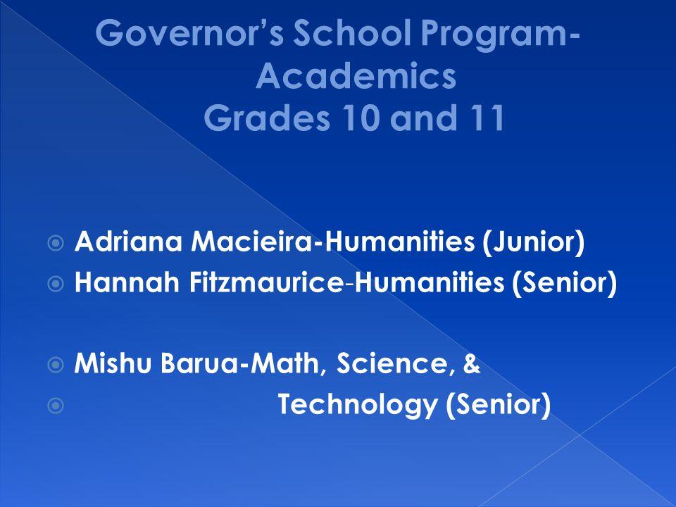  Adriana Macieira-Humanities (Junior)  Hannah Fitzmaurice - Humanities (Senior)  Mishu Barua-Math, Science, &  Technology (Senior)