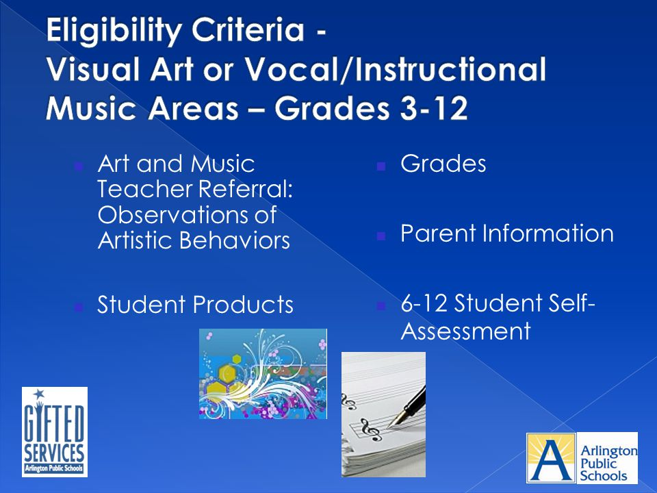 Art and Music Teacher Referral: Observations of Artistic Behaviors Student Products Grades Parent Information 6-12 Student Self- Assessment