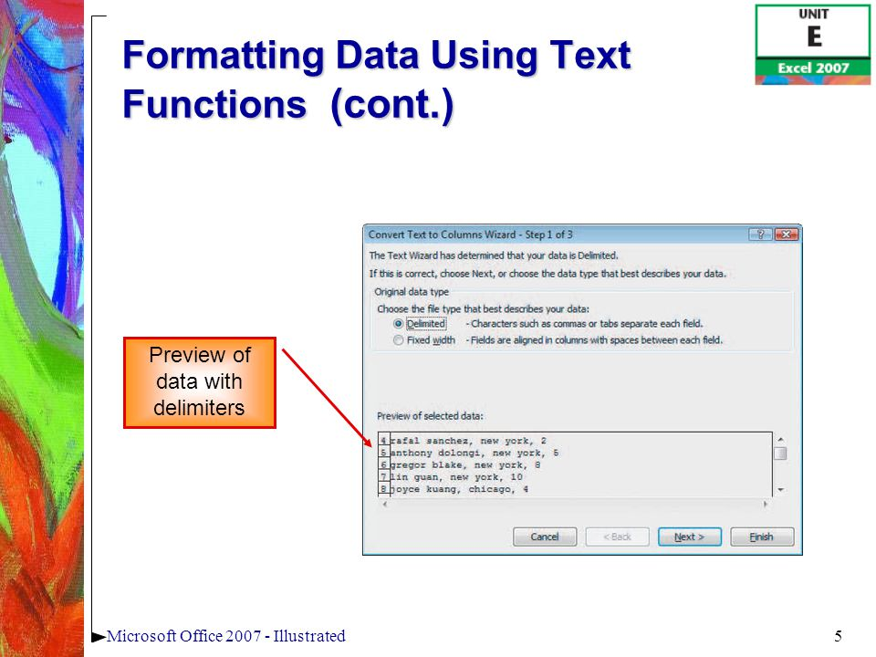 5Microsoft Office 2007 - Illustrated Formatting Data Using Text Functions (cont.) Preview of data with delimiters