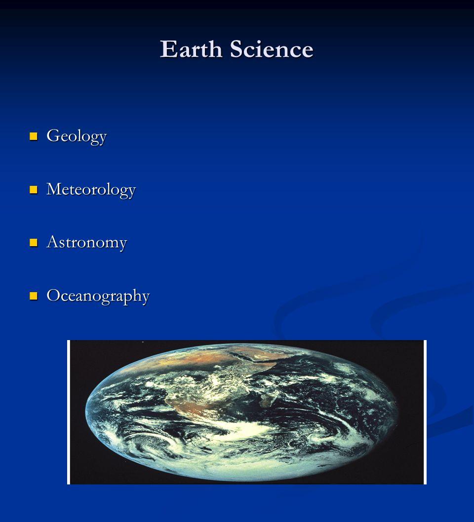 Earth Science Geology Geology Meteorology Meteorology Astronomy Astronomy Oceanography Oceanography