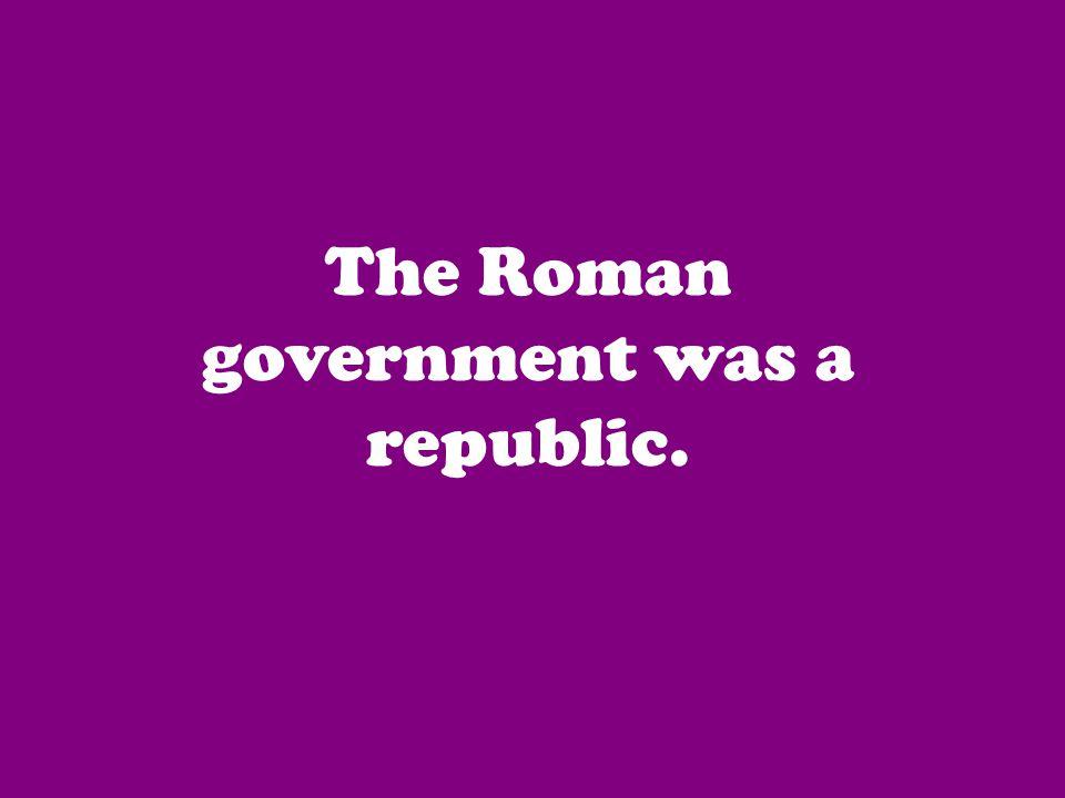 The Roman government was a republic.