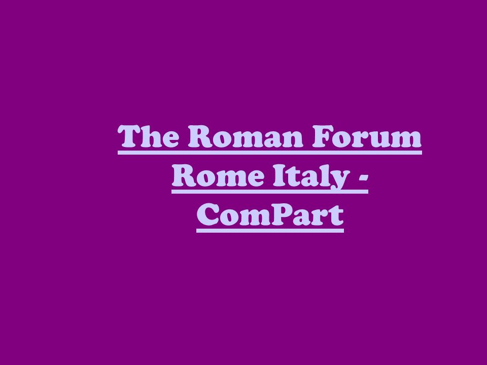 The Roman Forum Rome Italy - ComPart