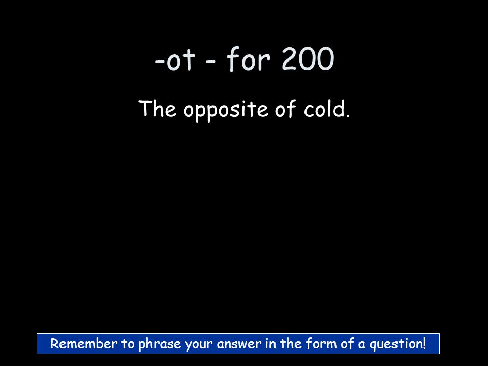 -ot - for 100 What is a pot? :) p-ot