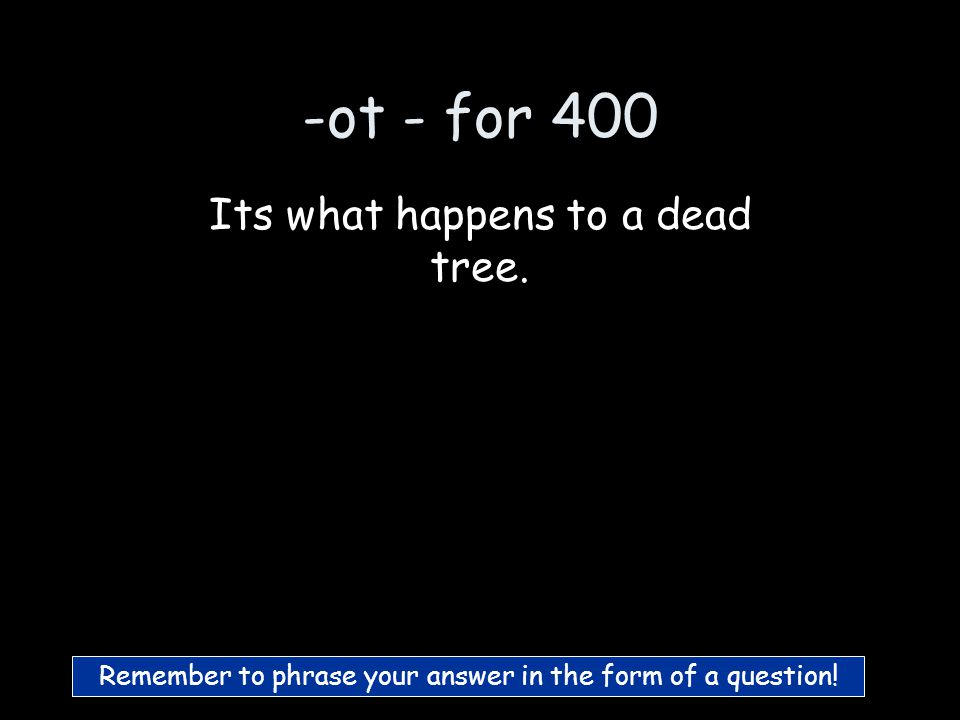 -ot - for 300 What is a cot? :) c-ot