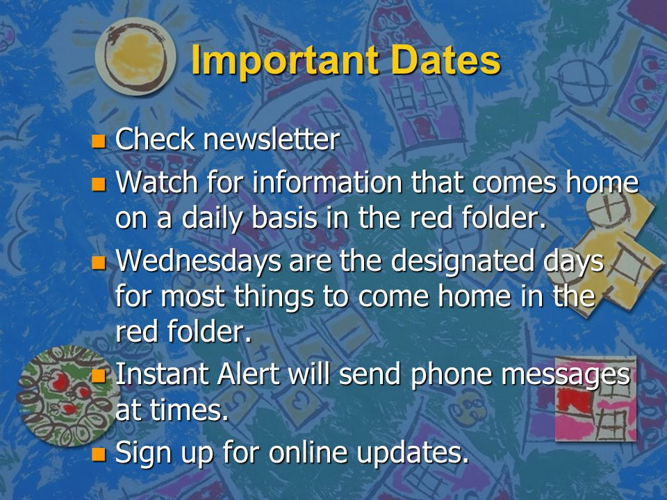 Important Dates n Check newsletter n Watch for information that comes home on a daily basis in the red folder. n Wednesdays are the designated days fo