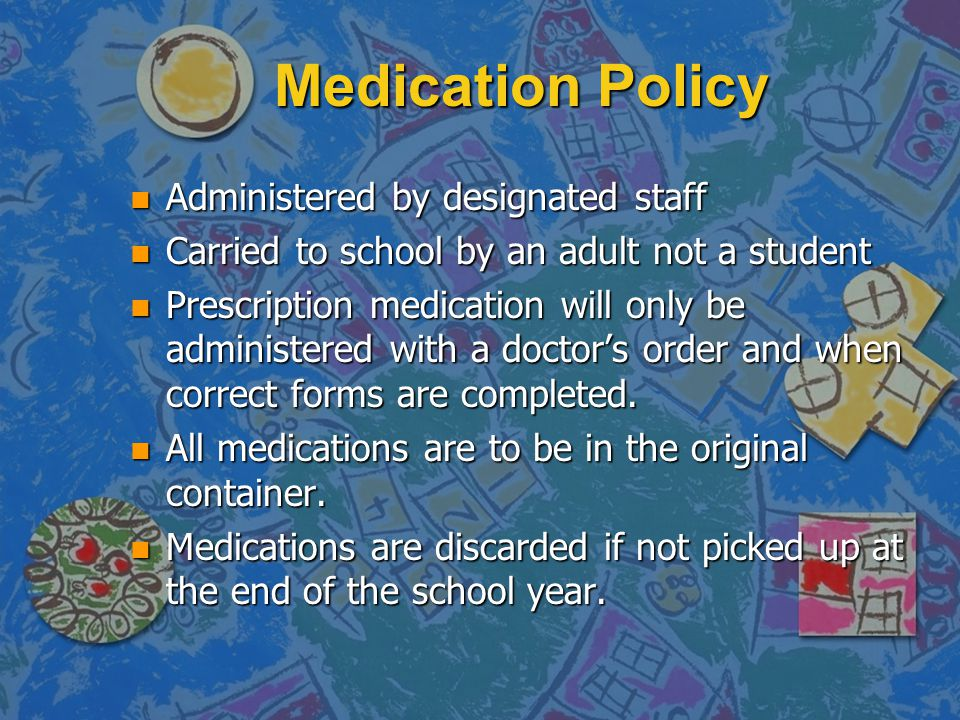 Medication Policy n Administered by designated staff n Carried to school by an adult not a student n Prescription medication will only be administered