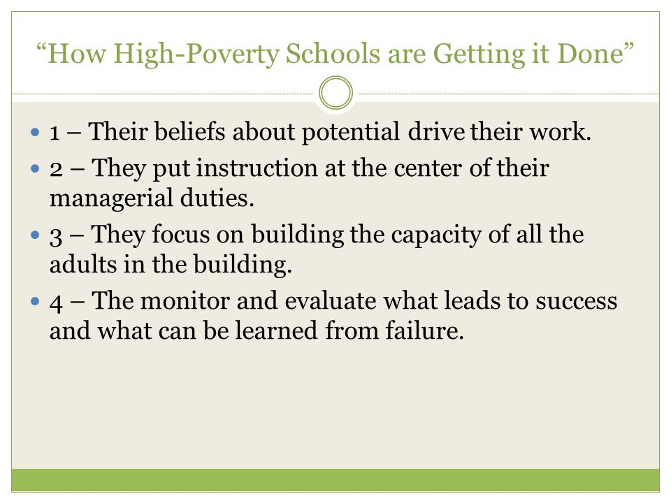 """How High-Poverty Schools are Getting it Done"" 1 – Their beliefs about potential drive their work. 2 – They put instruction at the center of their man"
