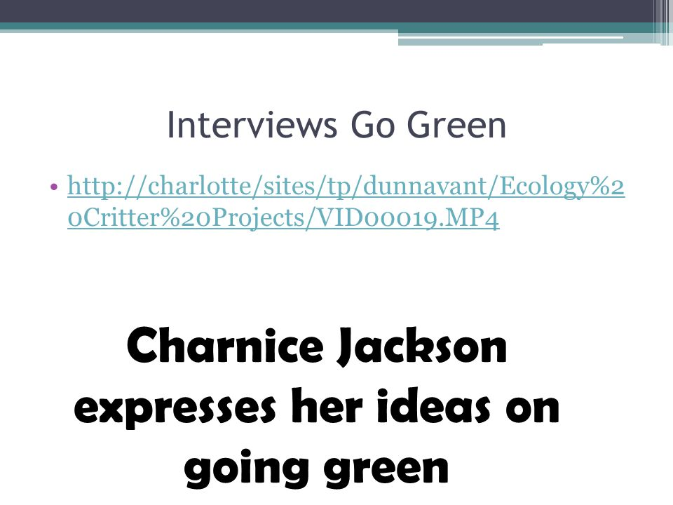 Interviews Go Green http://charlotte/sites/tp/dunnavant/Ecology%2 0Critter%20Projects/VID00019.MP4http://charlotte/sites/tp/dunnavant/Ecology%2 0Critt
