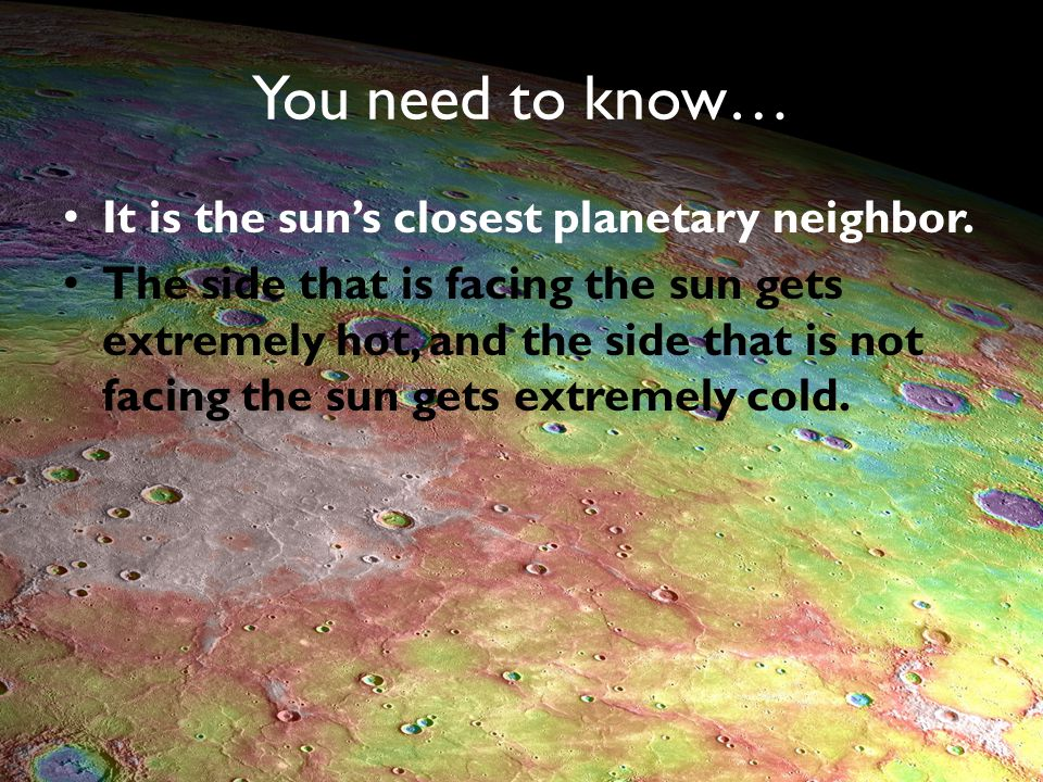 You need to know… It is the sun's closest planetary neighbor.