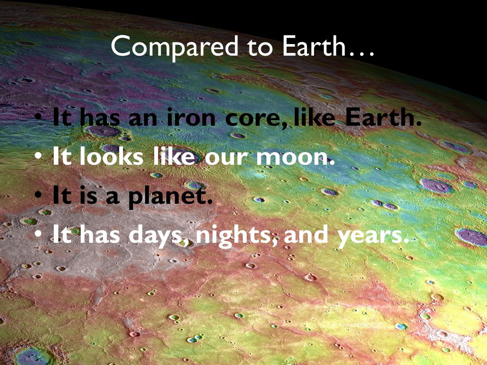 Compared to Earth… It has an iron core, like Earth.