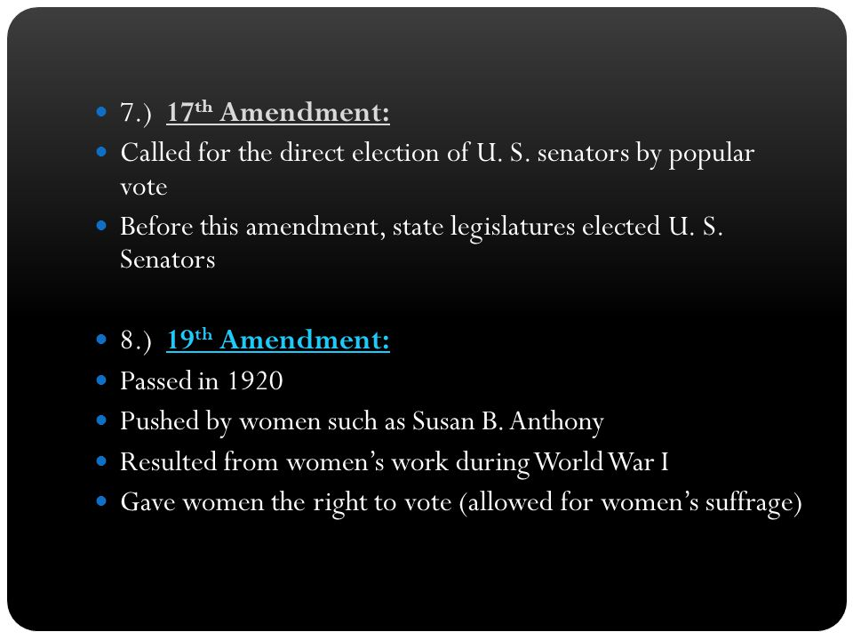 7.) 17 th Amendment: Called for the direct election of U.