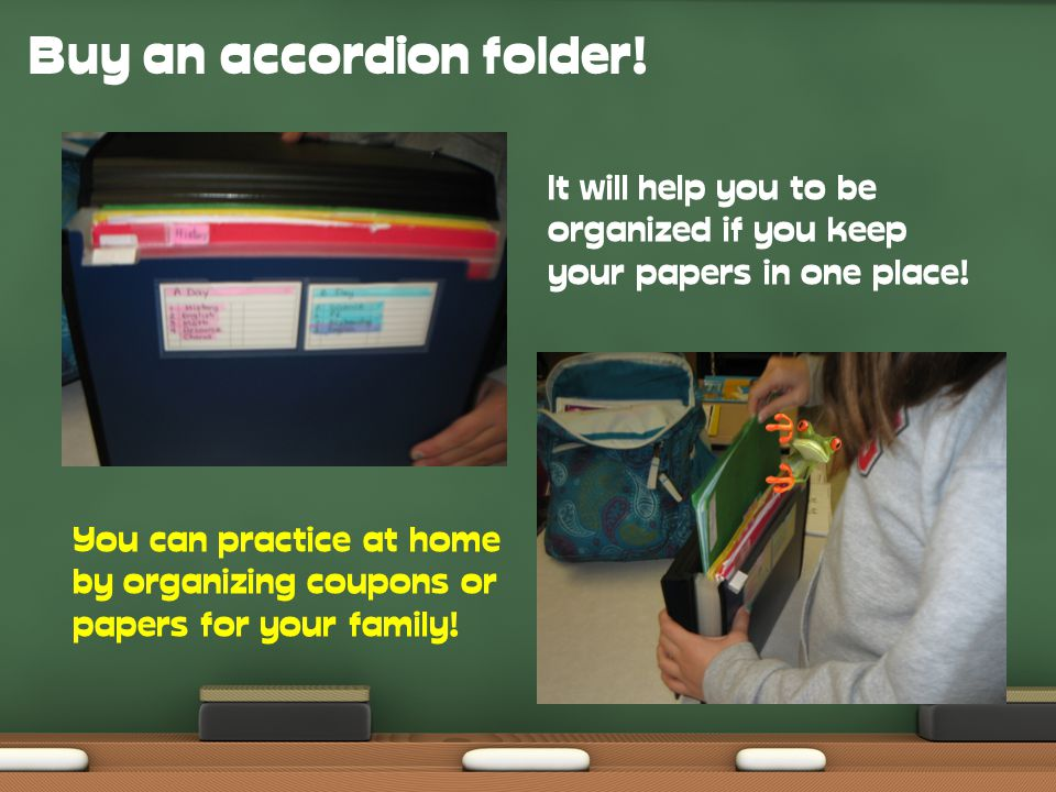 Buy an accordion folder.It will help you to be organized if you keep your papers in one place.