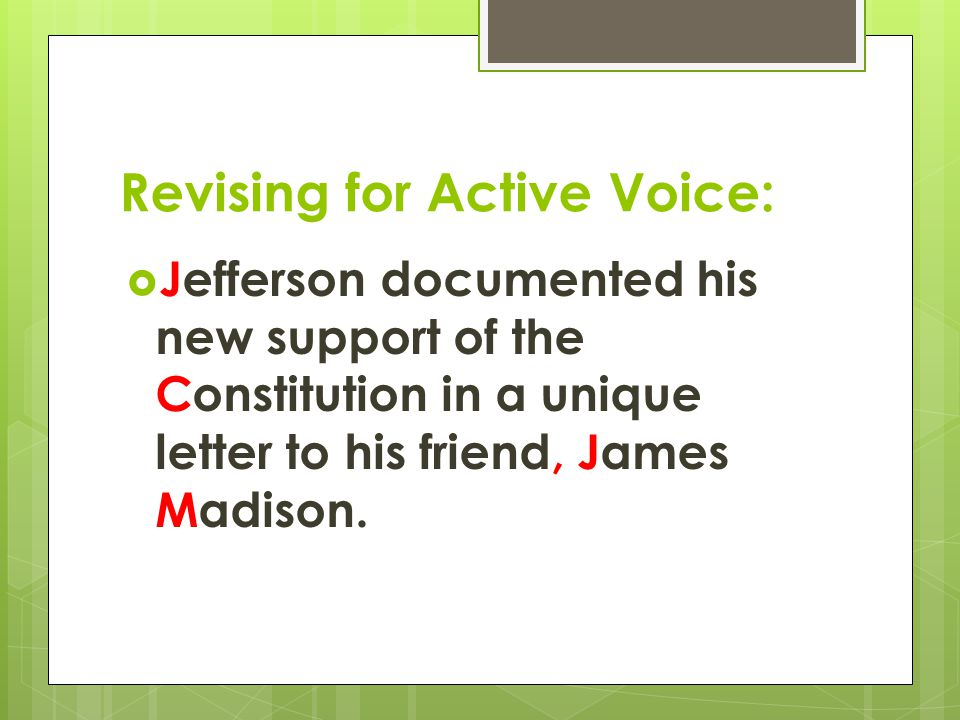 Revising for Active Voice:  Jefferson documented his new support of the Constitution in a unique letter to his friend, James Madison.