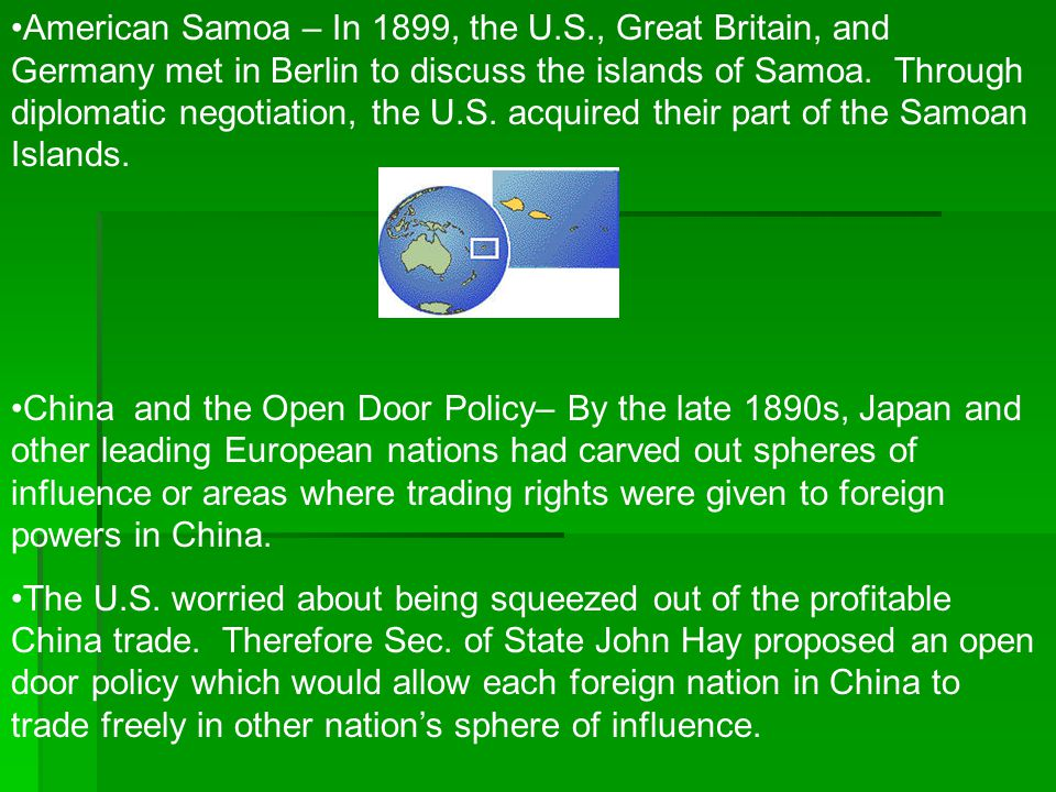 American Samoa – In 1899, the U.S., Great Britain, and Germany met in Berlin to discuss the islands of Samoa. Through diplomatic negotiation, the U.S.