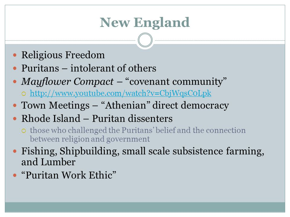 "New England Religious Freedom Puritans – intolerant of others Mayflower Compact – ""covenant community""  http://www.youtube.com/watch?v=CbjWqsC0Lpk ht"
